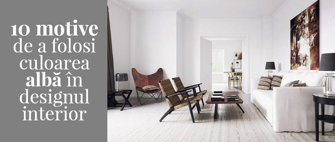 10 motive de a folosi culoarea albă în designul interior