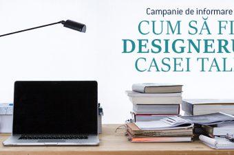"""Campania """"Cum să fii designerul casei tale"""""""