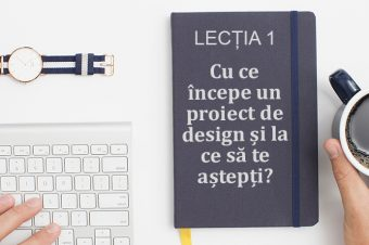 Lecția 1: Cu ce începe un proiect de design și la ce să te aștepți?