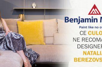 Benjamin Moore: Ce culori ne recomandă designerul Natalia Berezovskaia