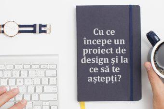 Cu ce începe un proiect de design și la ce să te aștepți?