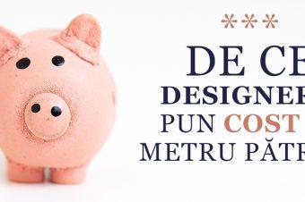 De ce designerii pun cost pe mp?