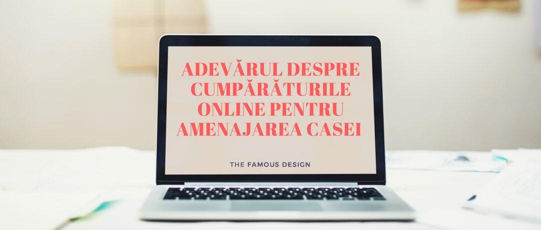 Adevărul despre cumpărăturile online pentru amenajarea casei