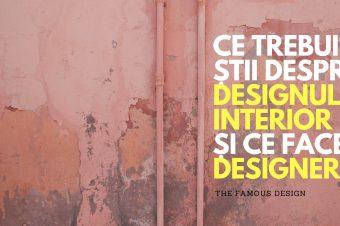 Ce trebuie să știi despre designul interior și ce face un designer
