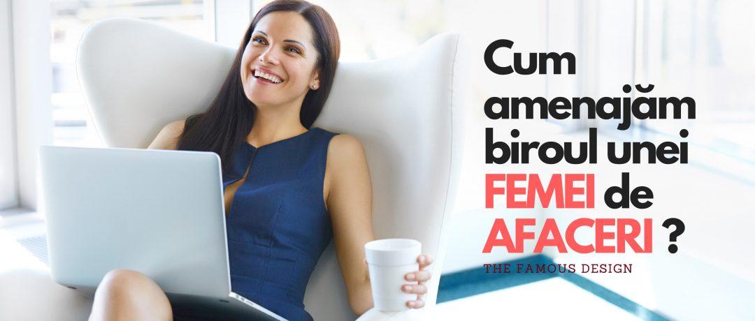Cum amenajăm biroul unei femei de afaceri ?