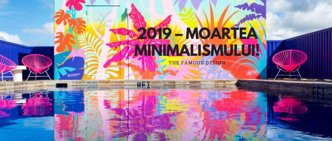 2019 – Moartea minimalismului
